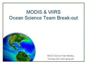 MODIS VIIRS Ocean Science Team Breakout MODIS Science