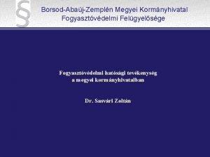 BorsodAbajZempln Megyei Kormnyhivatal Fogyasztvdelmi Felgyelsge Fogyasztvdelmi hatsgi tevkenysg