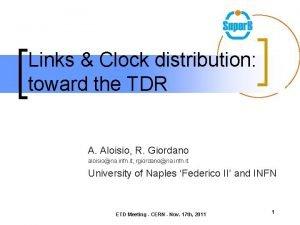 Links Clock distribution toward the TDR A Aloisio