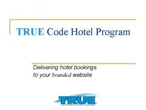 TRUE Code Hotel Program Delivering hotel bookings to