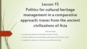 Lesson 15 Politics for cultural heritage management in