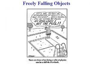 Freely Falling Objects Freely Falling Objects Important common