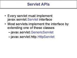 Servlet APIs Every servlet must implement javax servlet