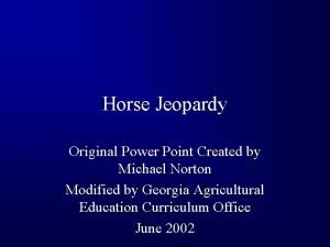 Horse Jeopardy Original Power Point Created by Michael