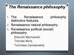 The Renaissance philosophy 1 The Renaissance philosophy distinctive