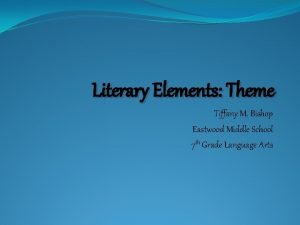Literary Elements Theme Tiffany M Bishop Eastwood Middle