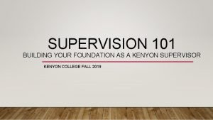 SUPERVISION 101 BUILDING YOUR FOUNDATION AS A KENYON