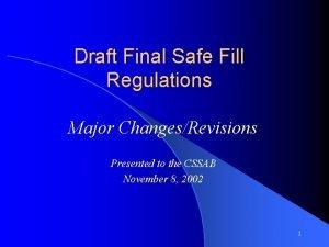 Draft Final Safe Fill Regulations Major ChangesRevisions Presented