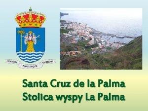 Santa Cruz de la Palma Stolica wyspy La