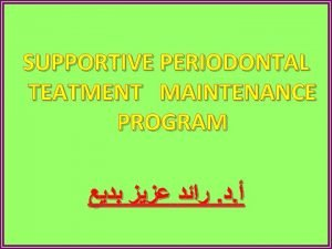 SUPPORTIVE PERIODONTAL TEATMENT MAINTENANCE PROGRAM SUPPORTIVE PD TEATMENT
