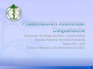 Presentacin Alumnos Coqueluche Alumnos Christian Garrido David Godoy