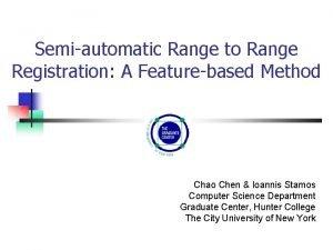 Semiautomatic Range to Range Registration A Featurebased Method