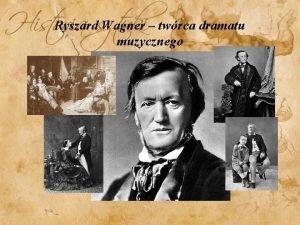 Ryszard Wagner twrca dramatu muzycznego Twrczo Ryszarda Wagner