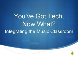 Youve Got Tech Now What Integrating the Music