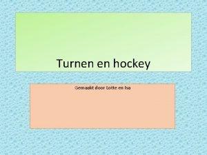 Turnen en hockey Gemaakt door Lotte en Isa