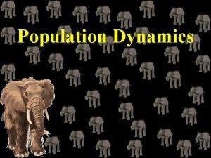 Population Dynamics Characteristics of a Population Population individuals