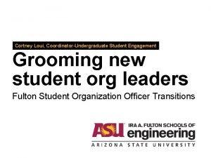 Cortney Loui CoordinatorUndergraduate Student Engagement Grooming new student