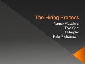 The Hiring Process Aamer Abualula Tiye Cort TJ