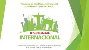 Programa de Mobilidade Internacional IFSudeste MG INTERNACIONAL Instituto