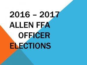 2016 2017 ALLEN FFA OFFICER ELECTIONS ALLEN FFA