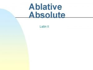 Ablative Absolute Latin II Ablative Absolute n This