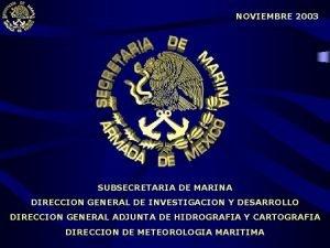 NOVIEMBRE 2003 SUBSECRETARIA DE MARINA DIRECCION GENERAL DE