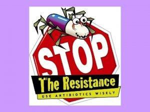 THE ANTIBIOTIC RESISTANCE CRISIS THE ANTIBIOTIC RESISTANCE CRISIS