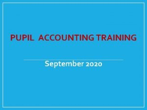 PUPIL ACCOUNTING TRAINING September 2020 2020 2021 Count