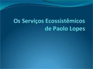 Os Servios Ecossistmicos de Paolo Lopes Os Servios