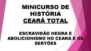 MINICURSO DE HISTRIA CEAR TOTAL ESCRAVIDO NEGRA E