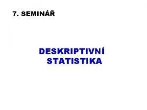 7 SEMIN DESKRIPTIVN STATISTIKA Oblasti vyuit statistiky v