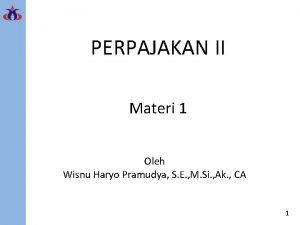 PERPAJAKAN II Materi 1 Oleh Wisnu Haryo Pramudya