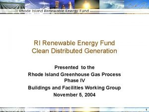 RI Renewable Energy Fund Clean Distributed Generation Presented