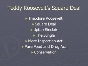 Teddy Roosevelts Square Deal Theodore Roosevelt Square Deal