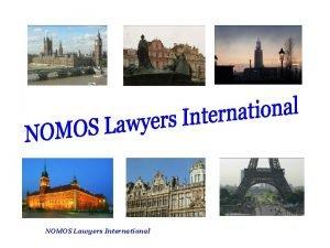 NOMOS Lawyers International NOMOS Lawyers International A network