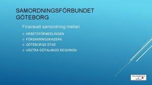 SAMORDNINGSFRBUNDET GTEBORG Finansiell samordning mellan ARBETSFRMEDLINGEN FRSKRINGSKASSAN GTEBORGS