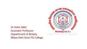 Dr Asha Kabir Assistant Profeesor Department of Botany