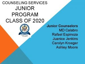 COUNSELING SERVICES JUNIOR PROGRAM CLASS OF 2020 Junior