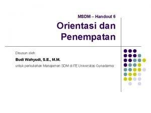 MSDM Handout 6 Orientasi dan Penempatan Disusun oleh