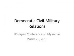 Democratic CivilMilitary Relations USJapan Conference on Myanmar March