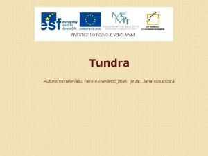 Tundra Autorem materilu nenli uvedeno jinak je Bc