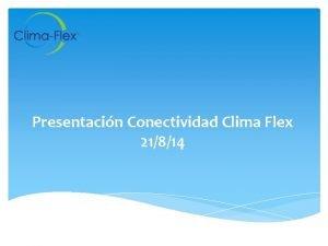Presentacin Conectividad Clima Flex 21814 Presentacin Conectividad Clima