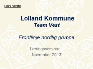 Lolland Kommune Team Vest Frontlinje nordlig gruppe Lringsseminar