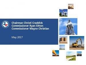 Chairman Christi Craddick Commissioner Ryan Sitton Commissioner Wayne