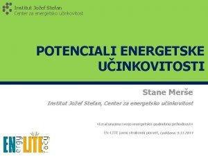Institut Joef Stefan Center za energetsko uinkovitost POTENCIALI
