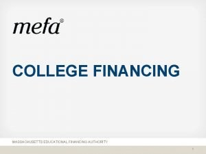 COLLEGE FINANCING MASSACHUSETTS EDUCATIONAL FINANCING AUTHORITY 1 About