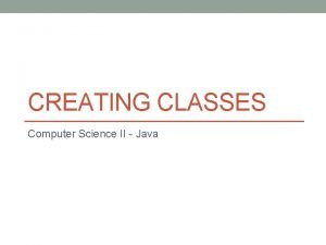 CREATING CLASSES Computer Science II Java Variables Primitive