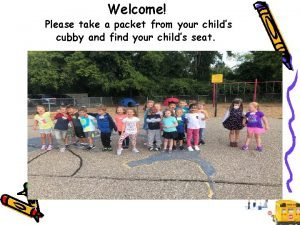 Welcome Please take a packet from your childs