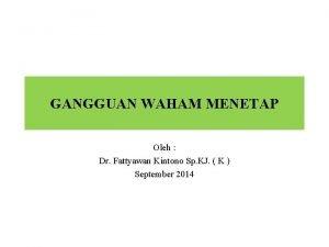 GANGGUAN WAHAM MENETAP Oleh Dr Fattyawan Kintono Sp