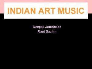 INDIAN ART MUSIC Deepak Jamdhade Raut Sachin MUSIC